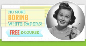 No More Boring White Papers! FREE E-course