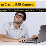 How to Create B2B Content That Engages CIOs, End Users and Other IT Buyers