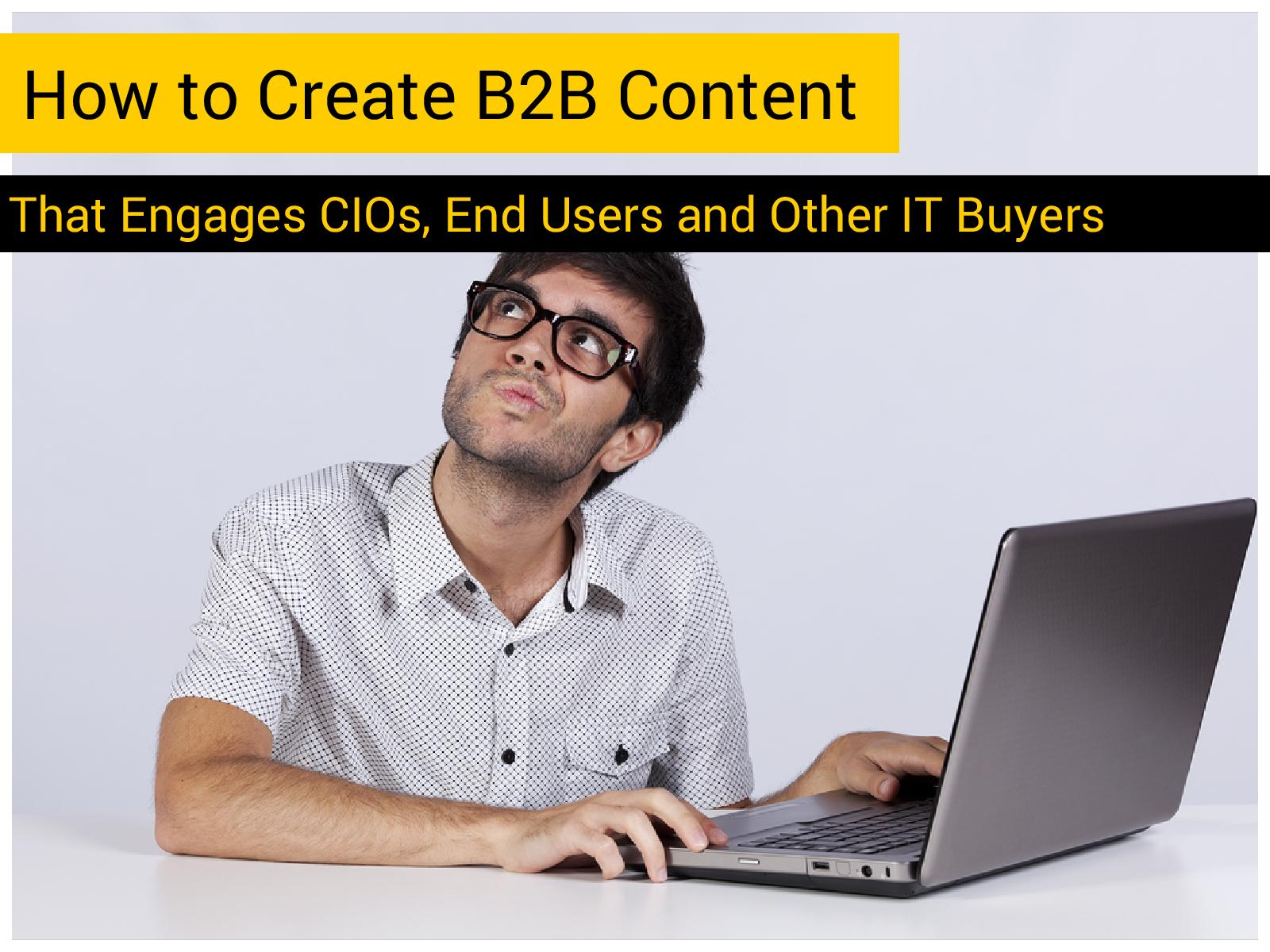 How to Create B2B Content that Engages IT Buyers image