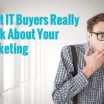 What IT Buyers Really Think About Your Marketing