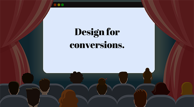 Cartoon cinema screen that says Design for conversions