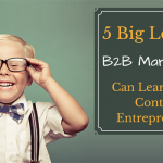 5 Big Lessons B2B Marketers Can Learn from Content Entrepreneurs