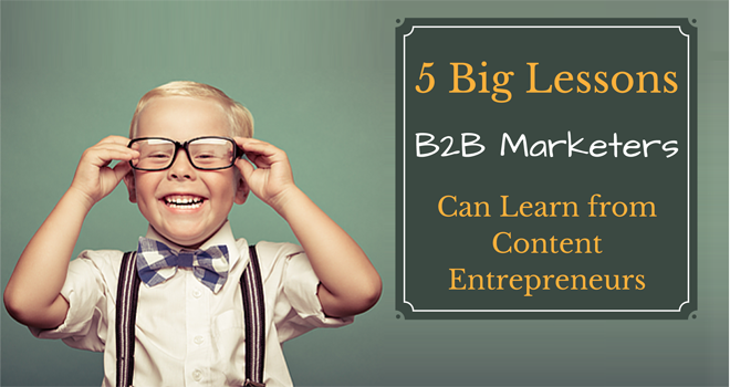 A cute boy wearing a bowtie and suspenders next to a chalk board that says 5 Big Lessons B2B Marketers Can Learn from Content Entrepreneurs