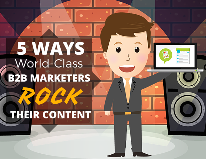 5 Ways World-Class B2B Marketers Rock Their