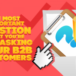 The Most Important Question You're Not Asking Your B2B Customers