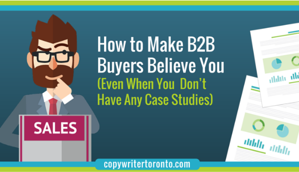 How to Make B2B Buyers Believe You (Even When You Don't Have Any Case Studies)