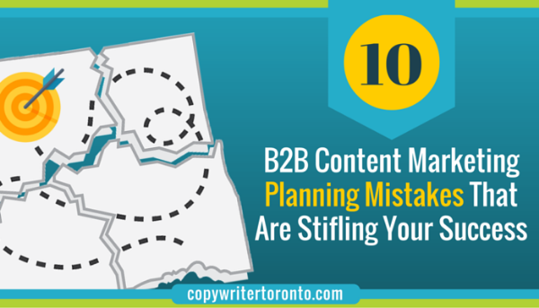 10 B2B Content Marketing Planning Mistakes That Are Stifling Your Success