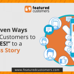 "3 Proven Ways to Get Customers to Say, ""Yes!"" to a Success Story"