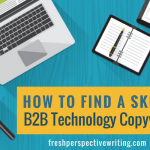 How to Find the Right B2B Technology Copywriter