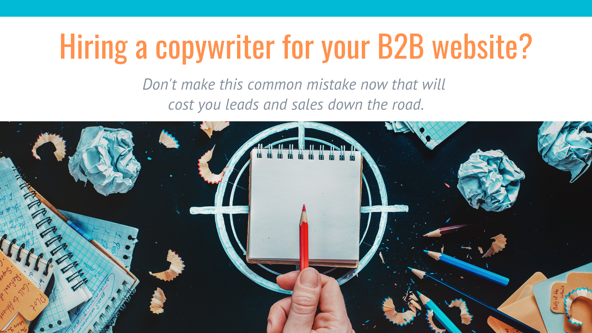 Hiring a copywriter for your B2B website? Don't make this common mistake now that will cost you leads and sales down the road.